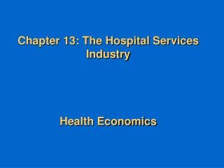 Chapter 13: The Hospital Services Industry     Health Economics