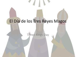 El Día de los Tres Reyes Magos