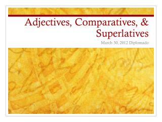 Adjectives, Comparatives, & Superlatives