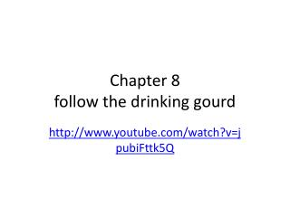 Chapter 8 follow the drinking gourd