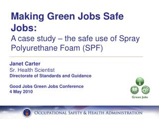 Janet Carter   Sr. Health Scientist Directorate of Standards and Guidance  Good Jobs Green Jobs Conference 4 May 2010