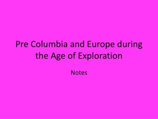 Pre Columbia and Europe during the Age of Exploration