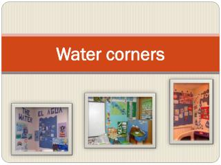 Water corners