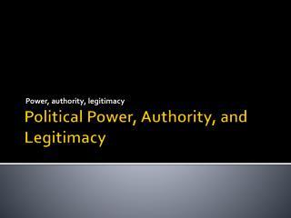 Political  Power, Authority, and Legitimacy