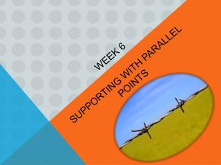 WEEK 6  SUPPORTING WITH PARALLEL POINTS