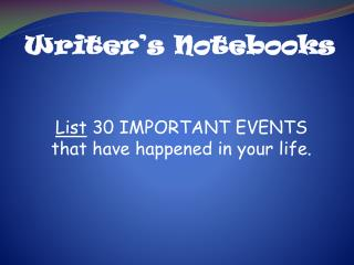 List  30 IMPORTANT EVENTS that have happened in your life.