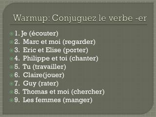 Warmup :  Conjuguez  le  verbe  - er