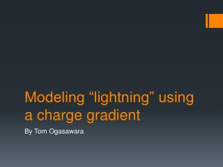 "Modeling ""lightning"" using a charge gradient"
