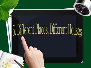 5. Different Places, Different Houses