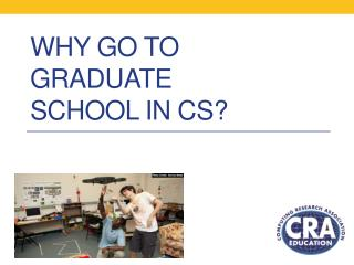 Why Go to Graduate School in CS?