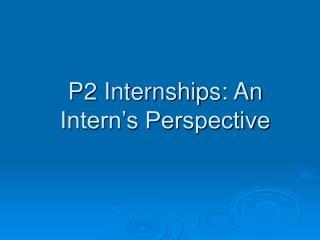 P2 Internships: An Intern's Perspective
