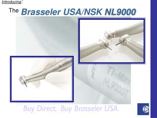 Introducing : The Brasseler USA/NSK  NL9000
