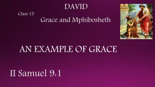 DAVID  Class 15             Grace and Mphibosheth