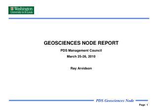 GEOSCIENCES NODE REPORT PDS Management Council March 25-26, 2010 Ray Arvidson