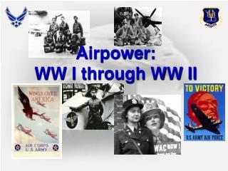 Airpower: WW I through WW II