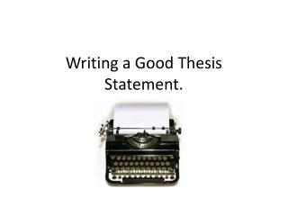 Writing a Good Thesis Statement.