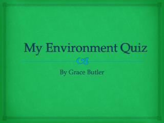 My Environment  Q uiz