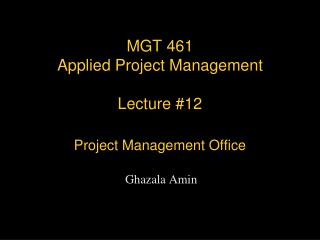 MGT 461 Applied Project Management Lecture #12 Project Management Office