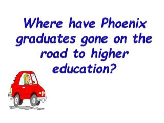 Where have Phoenix graduates gone on the road to higher education?