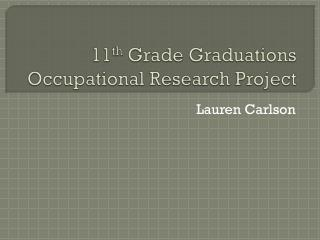 11 th  Grade Graduations Occupational Research Project