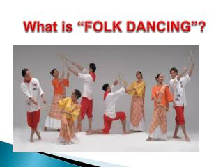 What is �FOLK DANCING�?