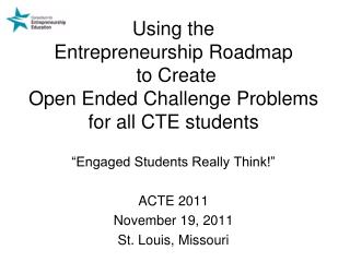 """Engaged Students Really Think!"" ACTE 2011 November 19, 2011 St. Louis, Missouri"