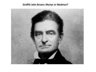 Graffiti John Brown: Martyr or Madman?