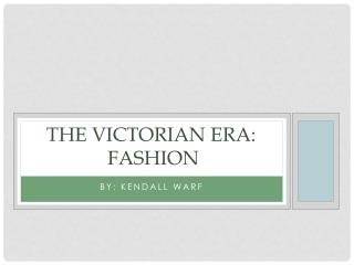 The Victorian Era:  Fashion