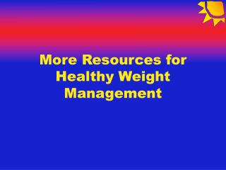 More Resources for Healthy Weight Management