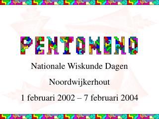 Nationale Wiskunde Dagen Noordwijkerhout 1 februari 2002 – 7 februari 2004