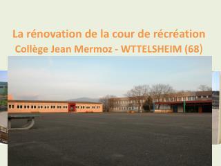 La rénovation de la cour de récréation  Collège Jean Mermoz - WTTELSHEIM (68 )