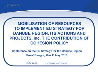 Conference on the EU Strategy for the Danube Region Ruse/ Giurgiu, 10 – 11 May 2010