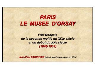 PARIS LE  MUSEE  D'ORSAY l'Art français de la seconde moitié du XIXe siècle