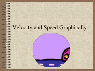 Velocity and  Speed Graphically