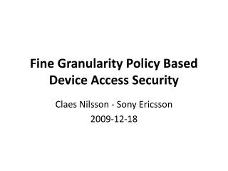 Fine Granularity Policy Based Device Access Security