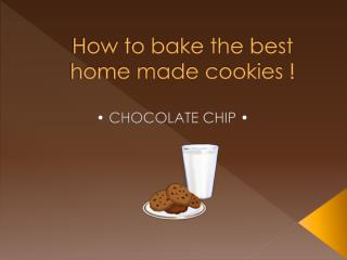 How to bake the best home made cookies !