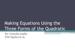 Making Equations Using the Three Forms of the Quadratic