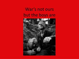 War's not ours  but the boys are