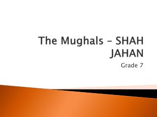 The Mughals – SHAH JAHAN