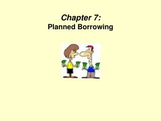 Chapter 7:  Planned Borrowing