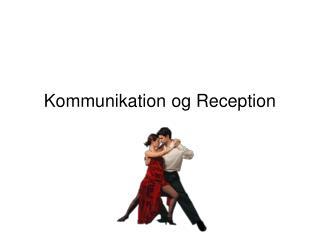 Kommunikation og Reception