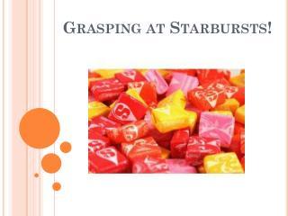 Grasping at Starbursts!