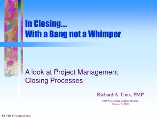 In Closing…. With a Bang not a Whimper
