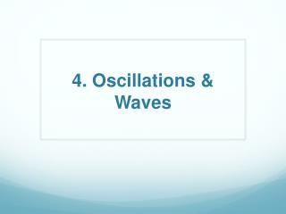 4. Oscillations & Waves