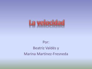 Por: Beatriz Valdés y Marina Martínez-Fresneda