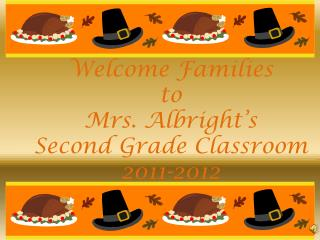 Welcome Families  to Mrs.  Albright's  Second Grade Classroom 2011-2012