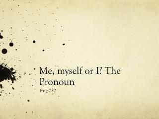Me, myself or I? The Pronoun