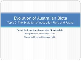 Evolution of Australian Biota Topic  5 :  The Evolution of Australian Flora and Fauna