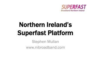 Northern Ireland's Superfast Platform
