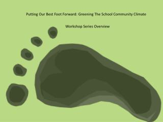 Putting Our Best Foot Forward: Greening The School Community Climate